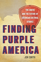 Finding purple America : the South and the future of American cultural studies