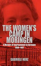 The women's camp in Moringen a memoir of imprisonment in Germany, 1936-1937