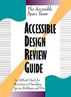 Accessible design review guide : an ADAAG guide for designing and specifying spaces, buildings, and sites