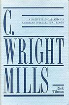 C. Wright Mills : a native radical and his American intellectual roots