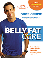The belly fat cure : discover the new carb swap system and lose 4 to 9 lbs. every week