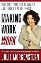 Making work work : new strategies for surviving and thriving at the office