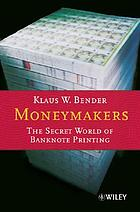 Moneymakers : the secret world of banknote printing