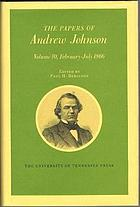 Papers of Andrew Johnson 10 February - July 1866