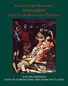 Felsina pittrice : lives of the Bolognese painters. 13, Lives of Domenichino and Francesco Gessi