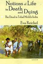Notions of life in death and dying : the dead in tribal middle India