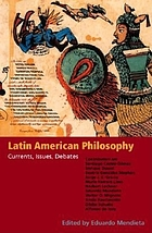 Latin American philosophy : currents, issues, debates