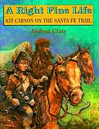 A right fine life : Kit Carson on the Santa Fe Trail