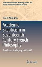 Academic skepticism in seventeenth-century French philosophy : the Charronian legacy 1601-1662