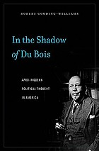 In the shadow of Du Bois : Afro-modern political thought in America