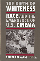 The birth of whiteness : race and the emergence of U.S. cinema