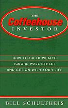 The coffeehouse investor : how to build wealth, ignore Wall Street and get on with your life