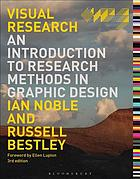Visual research : an introduction to research methods in graphic design