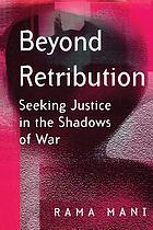 Beyond retribution : seeking justice in the shadows of war