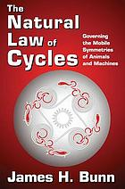 The natural law of cycles : governing the mobile symmetries of animals and machines