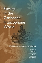 Slavery in the Caribbean Francophone world : distant voices, forgotten acts, forged identities
