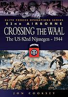 Crossing the Waal : the U.S. 82nd Airborne Division at Nijmegen