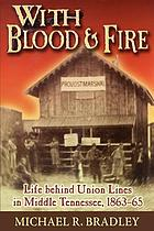 With blood and fire : life behind Union lines in middle Tennessee, 1863-65