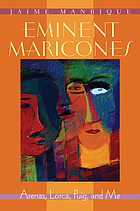 Eminent maricones : Arenas, Lorca, Puig, and me