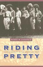 Riding pretty : rodeo royalty in the American West