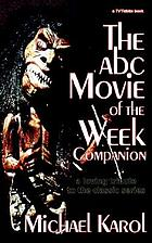 The ABC movie of the week companion : a loving tribute to the classic series