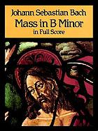 Mass in B minor : in full score : from the Bach-Gesellschaft edition.