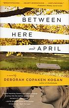 Between here and April : a novel