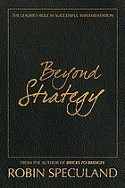 Beyond strategy : the leader's role in successful implementation