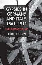 Gypsies in Germany and Italy, 1861-1914 : lives outside the law