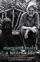 Margaret Mahy a writer's life : a literary portrait of New Zealand's best-loved children's author