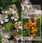 Plants for all seasons : 250 plants for year-round success in your garden