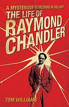 A mysterious something in the light : the life of Raymond Chandler