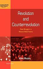 Revolution and counterrevolution : class struggle in a Moscow metal factory