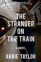 The stranger on the train : a novel