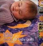 150 blocks for baby quilts : mix-and-match designs for cut and cosy quilted treasures