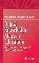 Digital Knowledge Maps in Education : Technology-Enhanced Support for Teachers and Learners