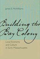 Building the Bay Colony : local economy and culture in early Massachusetts