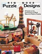 New wood puzzle designs : a guide to the construction of both new and historic puzzles