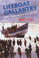 Lifeboat gallantry : the complete record of Royal National Lifeboat Institution gallantry medals and how they were won, 1824-1996