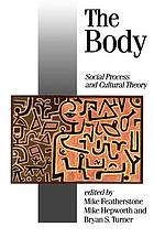 The Body : social process and cultural theory