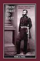 From first to last : the life of Major General William B. Franklin