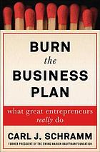 Burn the business plan : what great entrepreneurs really do
