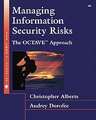 Managing information security risks : the OCTAVE approach