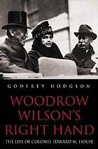 Woodrow Wilson's right hand : the life of Colonel Edward M. House