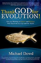 Thank God for evolution! : how the marriage of science and religion will transform your life and our world