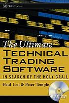 The ultimate technical trading software : in search of the Holy Grail
