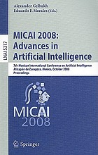 MICAI 2008 : advances in artificial intelligence : 7th Mexican International Conference on Artificial Intelligence, Atizapán de Zaragoza, Mexico, October 27-31, 2008 : proceedings