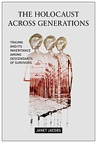 The Holocaust across generations : trauma and its inheritance among descendants of survivors