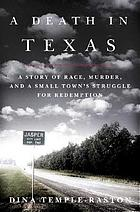 A death in Texas : murder, race, and a small town's struggle for redemption