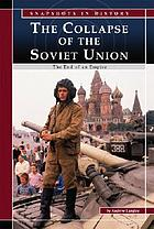 The collapse of the Soviet Union : the end of an empire